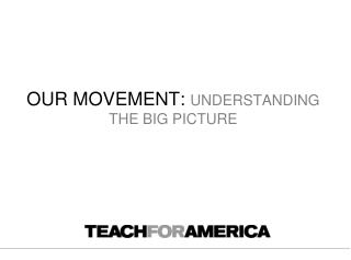 OUR MOVEMENT:  UNDERSTANDING THE BIG PICTURE