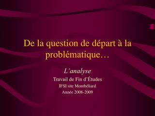 De la question de départ à la problématique…