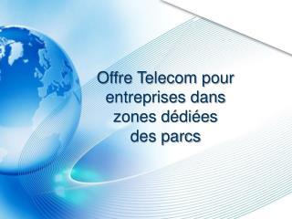 Offre Telecom pour entreprises dans zones dédiées  des parcs