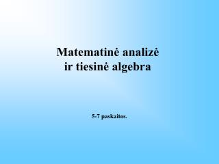 Matematinė analizė  ir tiesinė algebra