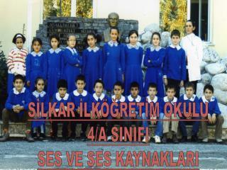 SİLKAR İLKÖĞRETİM OKULU 4/A SINIFI SES VE SES KAYNAKLARI