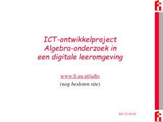 ICT-ontwikkelproject Algebra-onderzoek in  een digitale leeromgeving