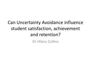 Can Uncertainty Avoidance influence student satisfaction, achievement and retention?