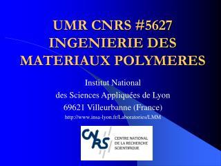 UMR CNRS #5627 INGENIERIE DES MATERIAUX POLYMERES