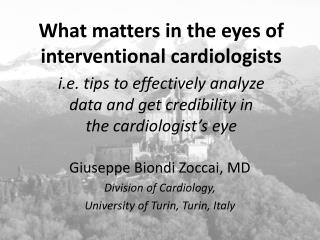 Giuseppe Biondi Zoccai, MD Division of Cardiology,  University of Turin, Turin, Italy