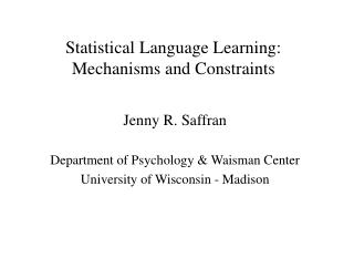Statistical Language Learning: Mechanisms and Constraints