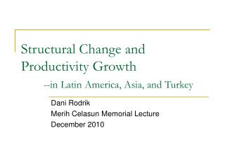 Structural Change and Productivity Growth --in Latin America, Asia, and Turkey