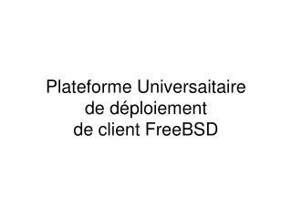 Plateforme Universaitaire de d é ploiement de client FreeBSD