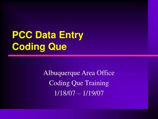 PCC Data Entry Coding Que