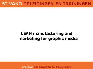 LEAN  manufacturing and marketing for graphic media