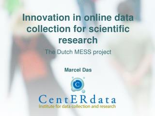 Innovation in online data collection for scientific research The Dutch MESS project Marcel Das
