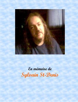 On t'aime fort Sylvain. Mon bel ange, fais un beau voyage tu vas nous manquer. Jimmy Renaud