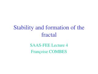 Stability and formation of the fractal
