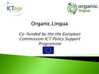 Organic.Lingua Co-funded by  the  the  European Commission  ICT Policy Support  Programme