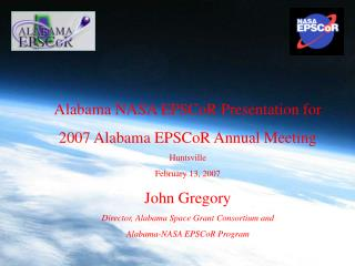 Alabama NASA EPSCoR Presentation for 2007 Alabama EPSCoR Annual Meeting Huntsville