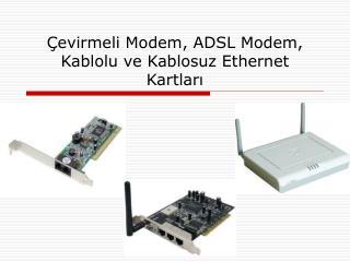 Çevirmeli Modem, ADSL Modem, Kablolu ve Kablosuz Ethernet Kartları
