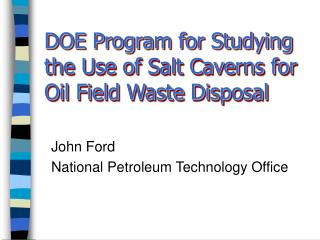 DOE Program for Studying the Use of Salt Caverns for Oil Field Waste Disposal