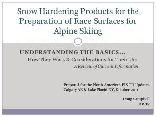 Snow Hardening Products for the Preparation of Race Surfaces for Alpine Skiing