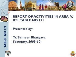 REPORT OF ACTIVITIES IN AREA   V,  RTI  TABLE NO.171 Presented by: Tr.  Sameer Bhargava