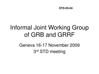 Informal Joint Working Group of GRB and GRRF