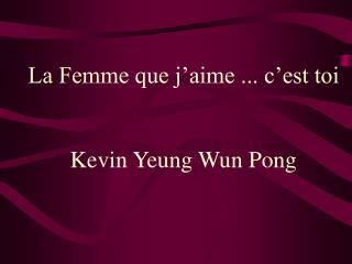 La Femme que j'aime ... c'est toi Kevin Yeung Wun Pong