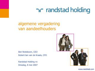 Ben Noteboom, CEO Robert-Jan van de Kraats, CFO  Randstad Holding nv Dinsdag, 8 mei 2007