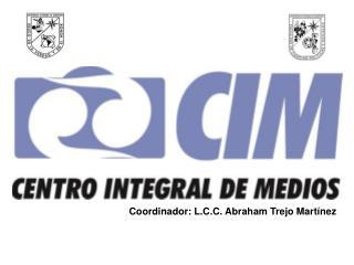 Coordinador: L.C.C. Abraham Trejo Martínez