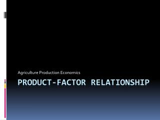PRODUCT-FACTOR RELATIONSHIP