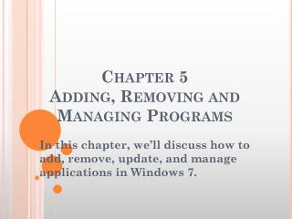 Chapter 5 Adding, Removing and  Managing Programs