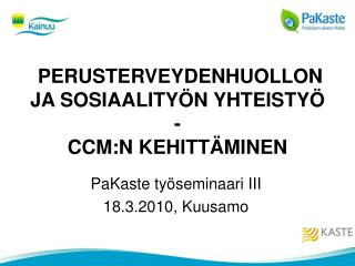 PERUSTERVEYDENHUOLLON JA SOSIAALITYÖN YHTEISTYÖ - CCM:N KEHITTÄMINEN