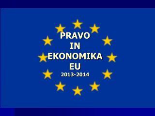 PRAVO  IN  EKONOMIKA  EU 2013-2014