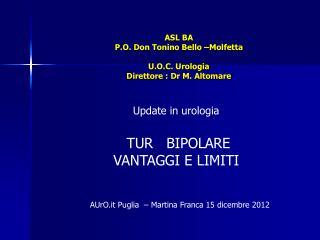 ASL BA P.O. Don Tonino Bello –Molfetta U.O.C. Urologia Direttore : Dr M. Altomare