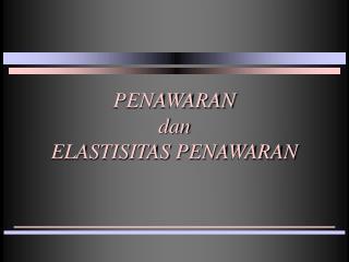 PENAWARAN dan ELASTISITAS PENAWARAN