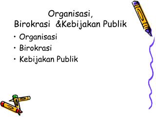 Organisasi,  Birokrasi  &Kebijakan Publik