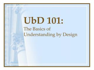 UbD 101: The Basics of Understanding by Design
