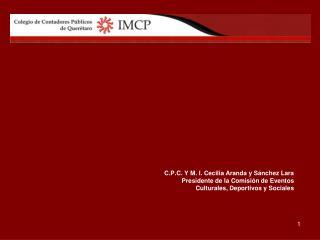 C.P.C. Y M. I. Cecilia Aranda y Sánchez Lara Presidente de la Comisión de Eventos