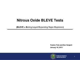 Nitrous Oxide BLEVE Tests (BLEVE = B oiling  L iquid  E xpanding  V apor  E xplosion )