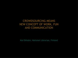 CROWDSOURCING MEANS  NEW CONCEPT OF WORK, FUN  AND COMMUNICATION