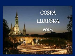GOSPA LURDSKA 2014.