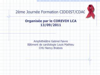 2ème Journée Formation CIDDIST/CDAG Organisée par le COREVIH LCA  13/09/2011
