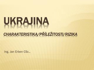 Ukrajina Charakteristika/příležitosti/rizika