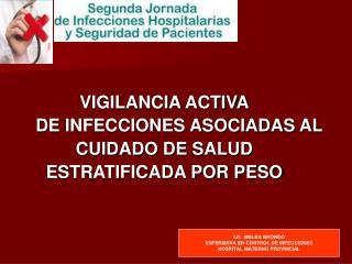 VIGILANCIA ACTIVA       DE INFECCIONES ASOCIADAS AL  CUIDADO DE SALUD ESTRATIFICADA POR PESO