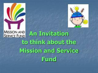 An Invitation  to think about the Mission and Service Fund