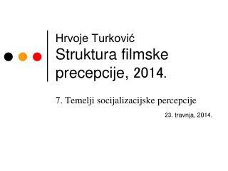 Hrvoje Turković Struktura filmske precepcije,  2014.