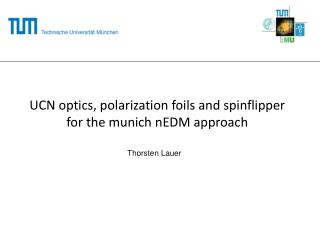 UCN optics, polarization foils and spinflipper  for the munich nEDM approach
