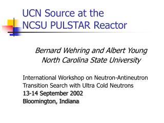UCN Source at the NCSU PULSTAR Reactor