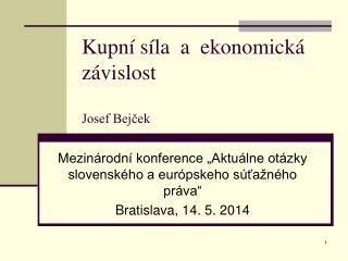 Kupní síla  a  ekonomická závislost  Josef Bejček