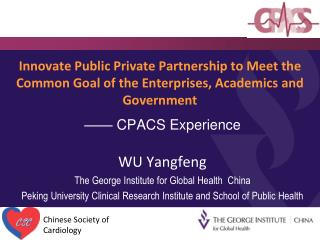 —— CPACS Experience WU Yangfeng The George Institute for Global Health  China