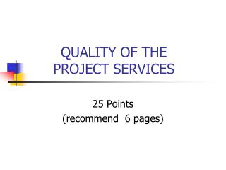 QUALITY OF THE  PROJECT SERVICES