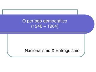 O período democrático  (1946 – 1964)